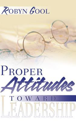 Proper Attitudes Toward Leadership 9780883686508
