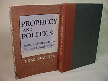 Prophecy and Politics : Militant Evangelists on the Road to Nuclear War