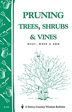 Pruning Trees, Shrubs & Vines: Storey's Country Wisdom Bulletin A-54 9780882662299