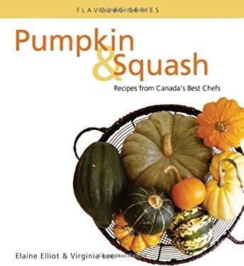 Pumpkin & Squash: Recipes from Canada's Best Chefs 9780887807084