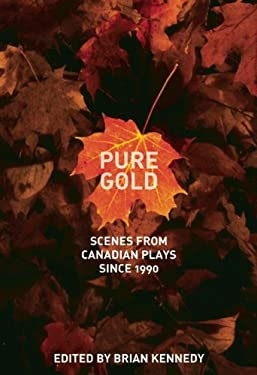 Pure Gold: Scenes from Canadian Plays Since 1990 9780887549106