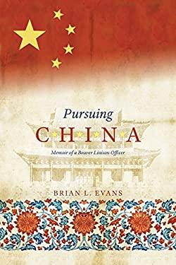 Pursuing China: Memoir of a Beaver Liaison Officer 9780888646002