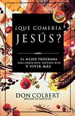 Que Comeria Jesus?: El Mejor Programa Para Comer Bien, Sentirse Bien, y Vivir Mas = What Would Jesus Eat 9780881137262