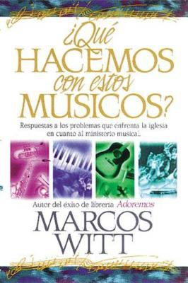 Que Hacemos Con Estos Musicos?: Respuestas a Los Problemas Que Enfrenta La Iglesia En Cuanto Al Ministerio Musical 9780881131604