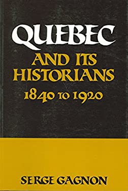 Quebec and Its Historians: 1840 to 1920 9780887722134