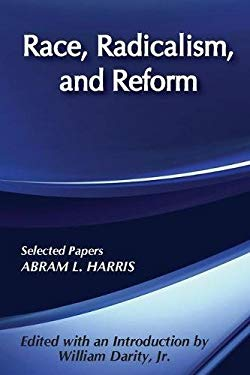 Race, Radicalism and Reform: Selected Papers of Abram L. Harris 9780887382109