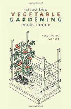 Raised-Bed Vegetable Gardening Made Simple: The Three-Module Home Vegetable Garden 9780881508963