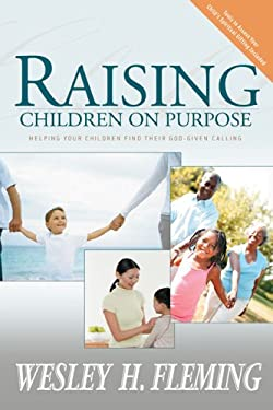 Raising Children on Purpose: Helping Your Children Find Their God-Given Calling 9780883689974