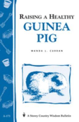 Raising a Healthy Guinea Pig: Storey's Country Wisdom Bulletin A-173 9780882669991