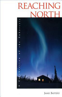 Reaching North: A Celebration of the Subarctic 9780889951709
