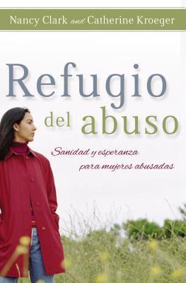 Refugio del Abuso: Sanidad y Esperanza Para Mujeres Abusadas = Refuge from Abuse 9780881138719