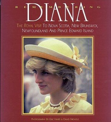 Remembering Diana: The Royal Visit to Nova Scotia, New Brunswick, Newfoundland and Prince Edward Island 9780887804243