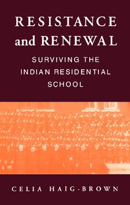 Resistance and Renewal: Surviving the Indian Residential School 9780889781894
