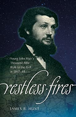 Restless Fires: John Muir's Thousand-Mile Walk to the Gulf 9780881463927