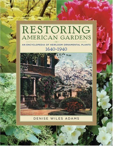 Restoring American Gardens: An Encyclopedia of Heirloom Ornamental Plants, 1640-1940 9780881926194
