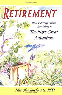 Retirement: Wise and Witty Advice for Making It the Next Great Adventure 9780883968826