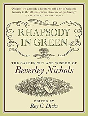 Rhapsody in Green: The Garden Wit and Wisdom of Beverley Nichols 9780881929485