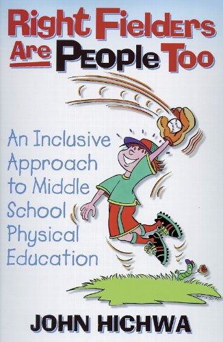 Right Fielders Are People Too: Inclsv Apprch to Teach MDL Schl: An Inclusive Approach to Teaching Middle School Physical Education 9780880118569