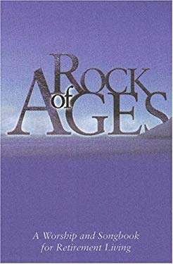 Rock of Ages: A Worship and Song Book for Retirement Living 9780881773736