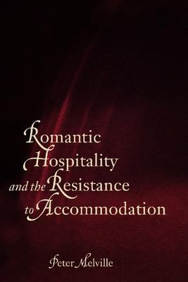Romantic Hospitality and the Resistance to Accommodation 9780889205178
