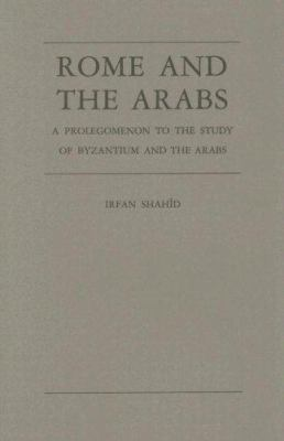 Rome and the Arabs : A Prolegomenon to the Study of Byzantium and the Arabs