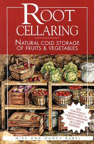 Root Cellaring: Natural Cold Storage of Fruits & Vegetables 9780882667034