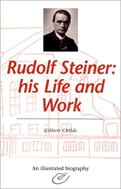 Rudolf Steiner: His Life and Work 9780880103916