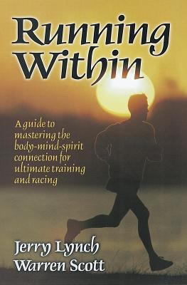Running Within: A Guide to Mastering the Body-Mind-Spirit Connection for Ultimate Training and Racing 9780880118323