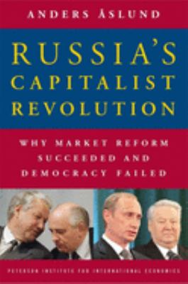 Russia's Capitalist Revolution: Why Market Reform Succeeded and Democracy Failed 9780881324099