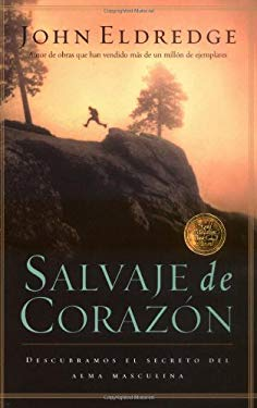 Salvaje de Corazon: Descubramos El Secreto del Alma Masculina = Wild at Heart 9780881137163
