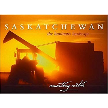 Saskatchewan: The Luminous Landscape 9780889953277
