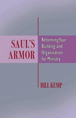 Saul's Armor: Reforming Your Building and Organization for Ministry 9780881775181