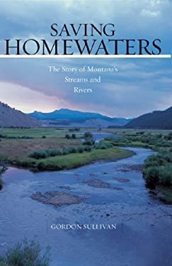 Saving Homewaters: The Story of Montana's Streams and Rivers 9780881506792