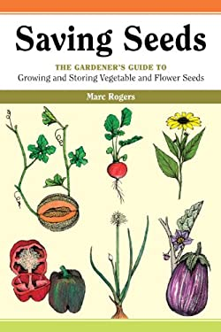 Saving Seeds: The Gardener's Guide to Growing and Saving Vegetable and Flower Seeds 9780882666341