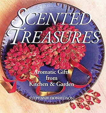 Scented Treasures: Aromatic Gifts from Kitchen & Garden 9780882669304