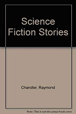 Science Fiction Stories - Chandler, Raymond