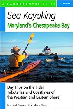 Sea Kayaking Maryland's Chesapeake Bay: Day Trips on the Tidal Tributarie and Coastlines of the Western and Eastern Shore 9780881505672