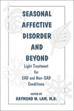 Seasonal Affective Disorder and Beyond: Light Treatment for S.A.D. and Non-S.A.D. Conditions 9780880488679