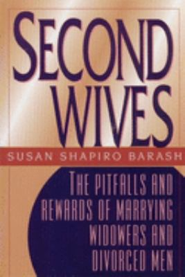 Second Wives: The Pitfalls and Rewards of Remarrying Widowers and Divorced Men 9780882821825
