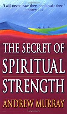 Secret of Spiritual Strength 9780883683057