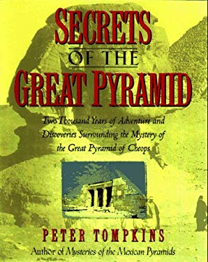 Secrets of the Great Pyramid: Two Thousand Years of Adventures and Discoveries Surrounding the Mysteries of the Great Pyramid of Cheops 9780883659571