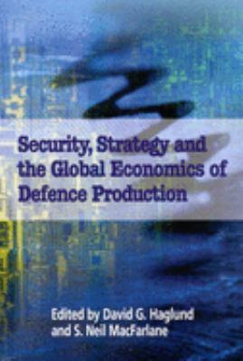 Security, Strategy, and the Global Economics of Defence - MacFarlane, Neil / Haglund, David G. / MacFarlane, S. Neil