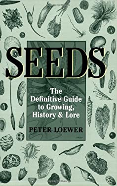 Seeds: The Definitive Guide to Growing, History & Lore 9780881926828