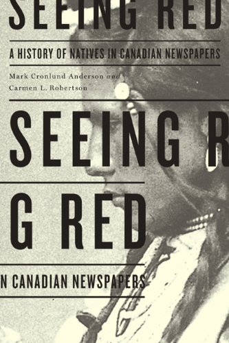 Seeing Red: A History of Natives in Canadian Newspapers 9780887557279