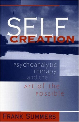 Self Creation: Psychoanalytic Therapy and the Art of the Possible 9780881633962