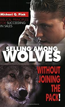 Selling Among Wolves: Without Joining the Pack! 9780882708263