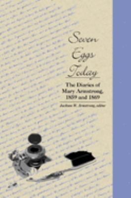Seven Eggs Today: The Diaries of Mary Armstrong, 1859 and 1869 9780889204409