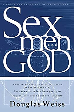 Sex, God and Men: A Godly Man's Road Map to Sexual Success 9780884198819