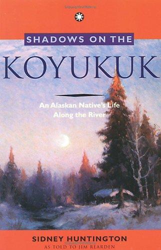 Shadows on the Koyukuk: An Alaskan Native's Life 9780882404271