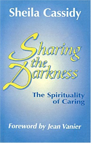 Sharing the Darkness: The Spirituality of Caring 9780883447796
